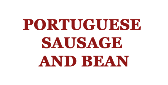 Portuguese Sausage and Bean