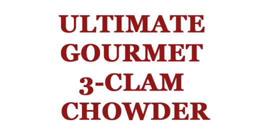 Ultimate Gourmet 3-Clam Chowder